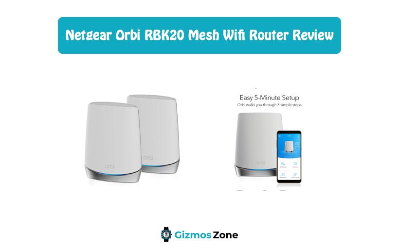 Netgear Orbi RBK20 Mesh Wifi Router Review