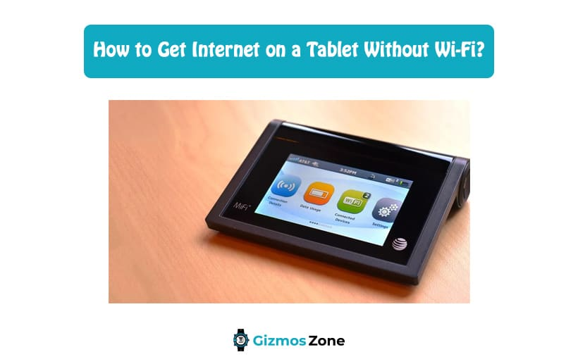 How to Get Internet on a Tablet Without Wi-Fi