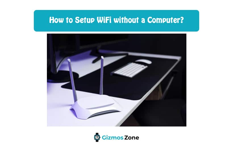 How to Setup WiFi without a Computer