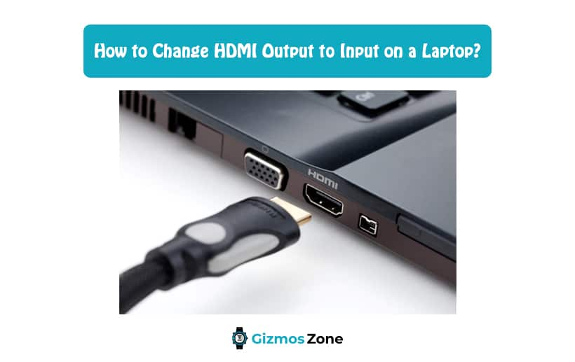 How to Change HDMI Output to Input on a Laptop