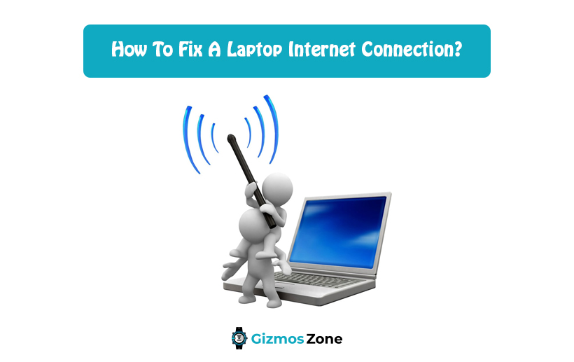 How To Fix A Laptop Internet Connection?