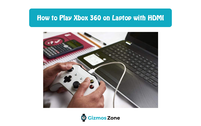 How to Play Xbox 360 on Laptop with HDMI