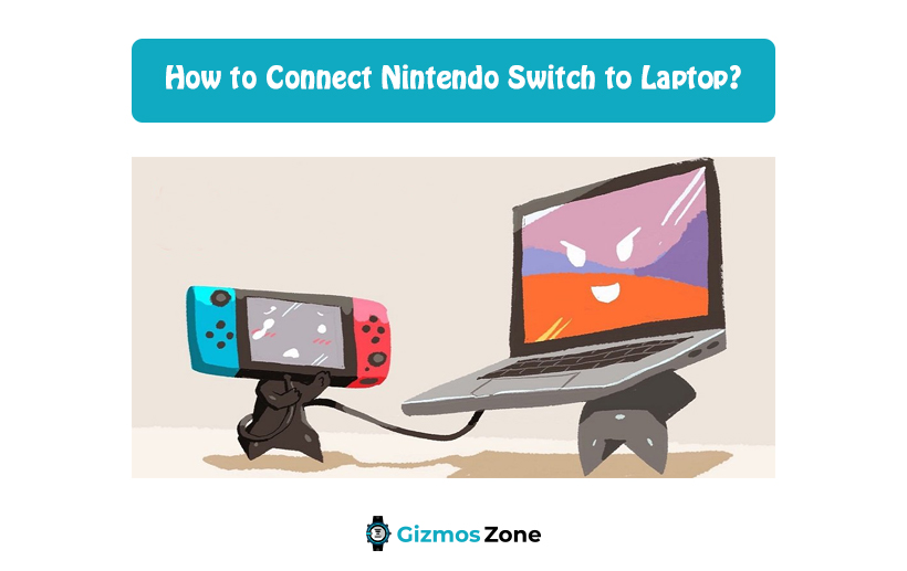 How to Connect Nintendo Switch to Laptop?